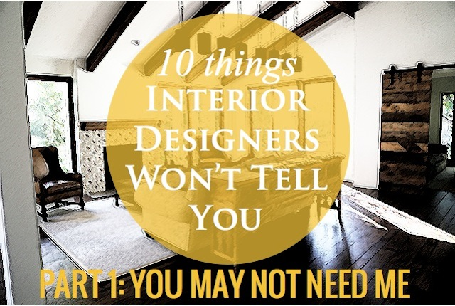 10 things interior designers won't tell you - you may not need me