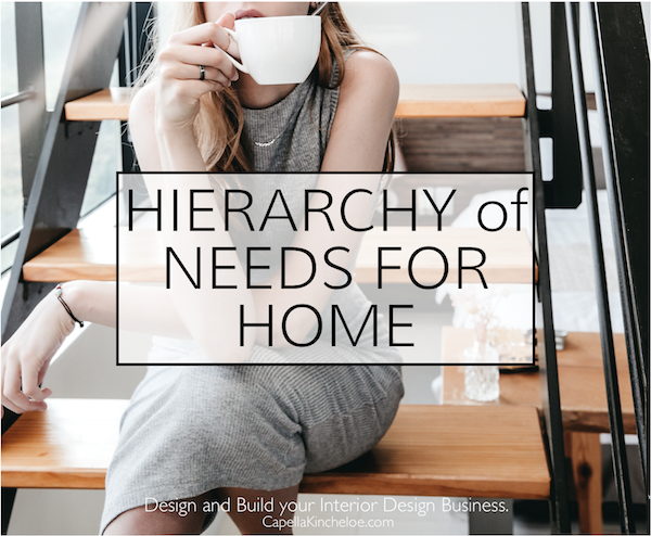 Hierarchy of Needs for Home capella kincheloe interior design