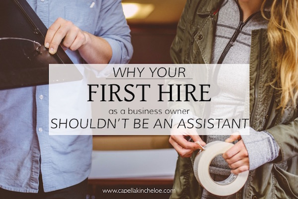 Why Your First Hire As A Business Owner Shouldn't Be An Assistant via Capella Kincheloe