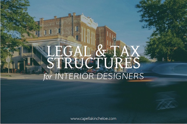 legal & tax structures for interior designers on Capella Kincheloe