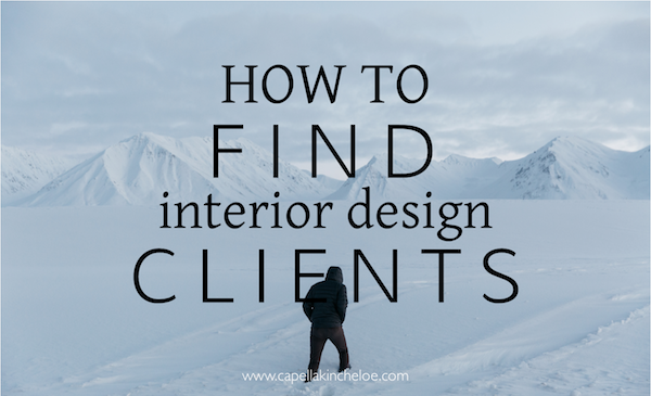 how to find interior design clients by capella kincheloe