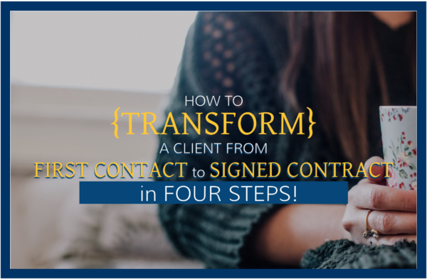 how to transform a client from first contact to signed contract how to sign more clients
