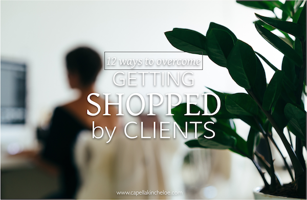 12-ways-to-overcome-getting-shopped-by-clients-capella-kincheloe