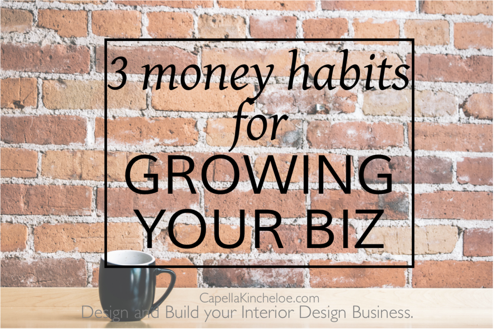3 money habits for growing your business capella kincheloe interior design