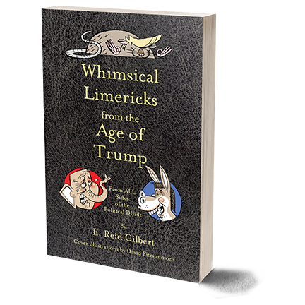 Whimsical Limericks from the Age of Trump  by E. Reid Gilbert   More Information  Buy Now:   AMZON.COM