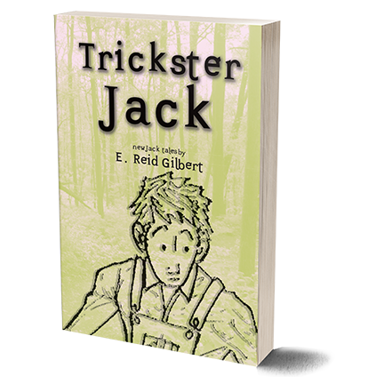 Trickster Jack: New Jack Tales  by E. Reid Gilbert   More Information  Buy Now:   AMAZON.COM