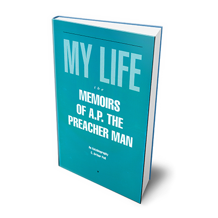 My Life: Memoirs of A.P. The Preacher Man  by C. Arthur Poll   More Information  Buy Now:   PayPal