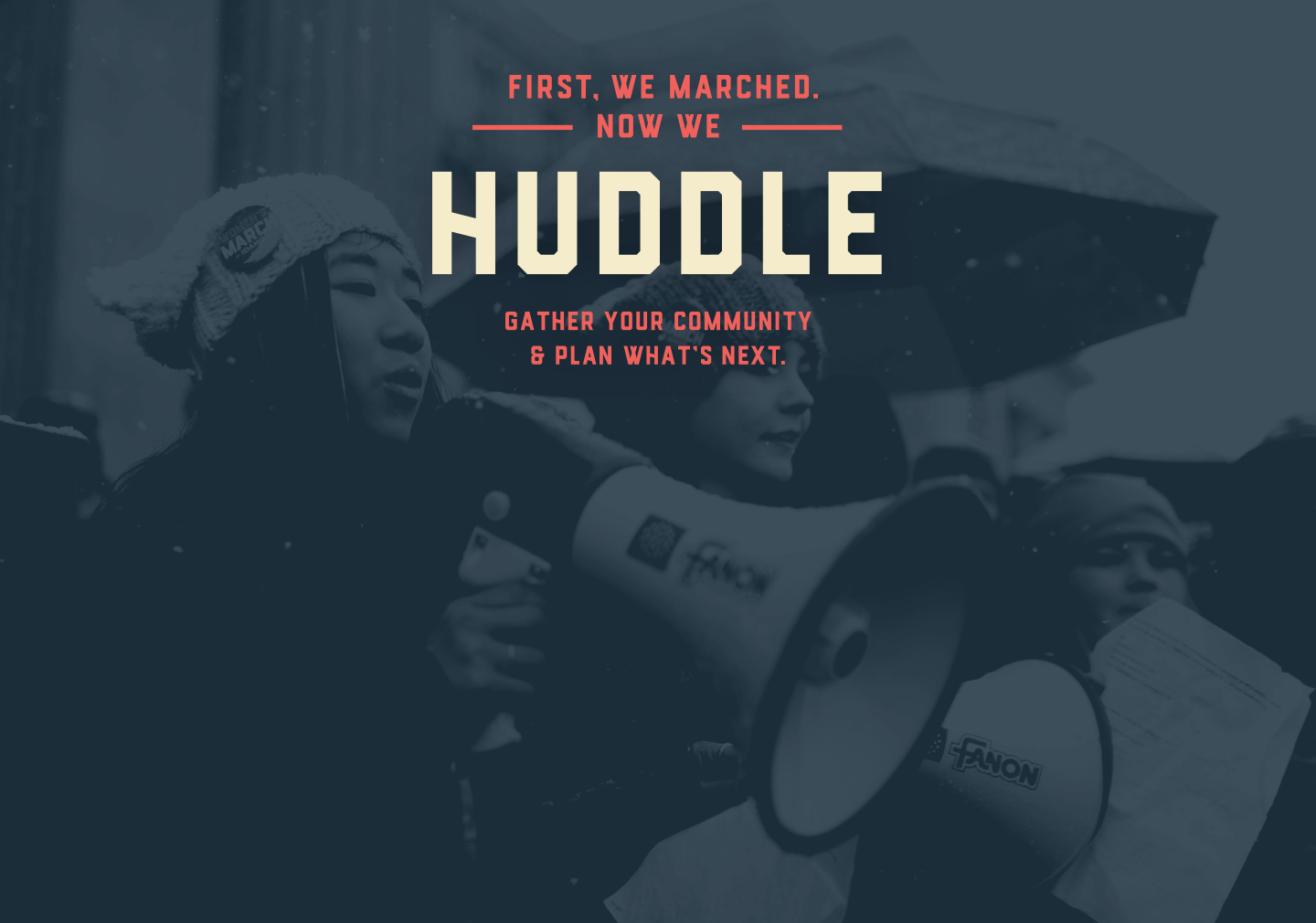 Action 2 huddle womens march we will gather together in our neighborhoods all over the world to define our next steps and envision how to transform the energy we saw at womens marches gumiabroncs Choice Image