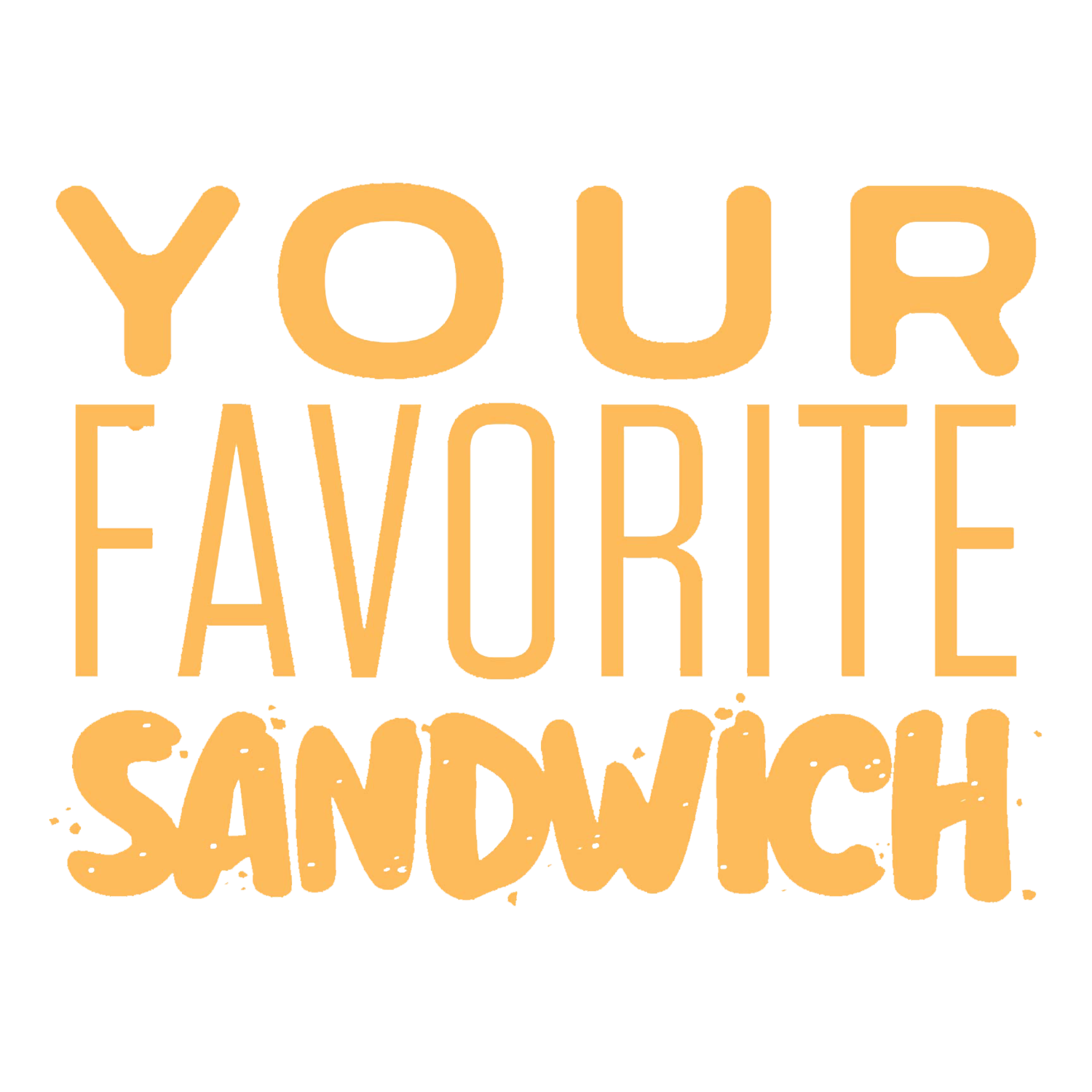 Your Favorite Sandwich