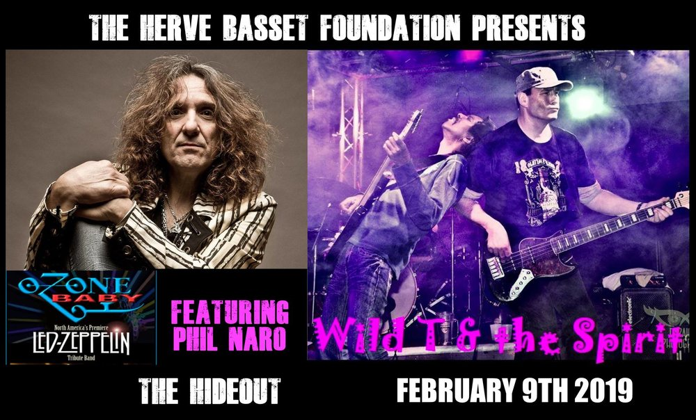 Herve Basset Foundation presents...  Ozone Baby - Led Zeppelin Tribute (featuring  Phil Naro )  Wild T & the Spirit (featuring  Toney Springer ,  Guenther Kapelle  and  Murad Gunduz )  100% of all proceeds go to the  Herve Basset  Foundation to support musicians in Toronto!