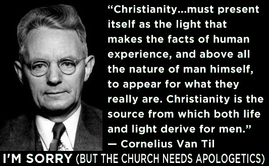 """Christianity...must present itself as the light that makes the facts of human experience, and above all the nature of man himself, to appear for what they really are. Christianity is the source from which both life and light derive for men."" —Cornelius Van Til"