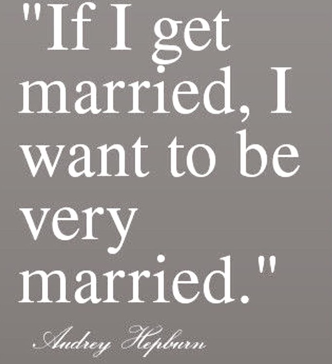 The words of Taurus Audrey Hepburn who actually married twice in the end
