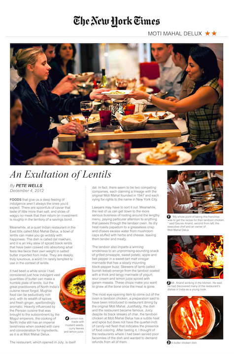 An Exultation of Lentils, The New York TimesMeanwhile, at a quiet Indian restaurant in the East 60s called Moti Mahal Delux, a bowl of lentils can make you go wobbly with happiness.... -