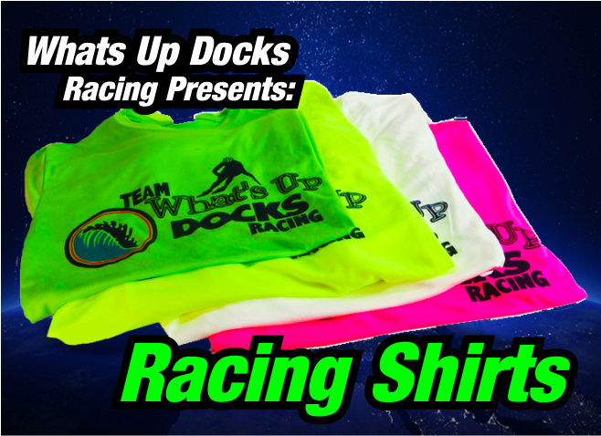 Whats Up Docks Racing T-Shirt - Excellent UV Protection helps you defeat the elements while looking great doing it !. Rapid dry interlock fabric means your team will be ready for anything
