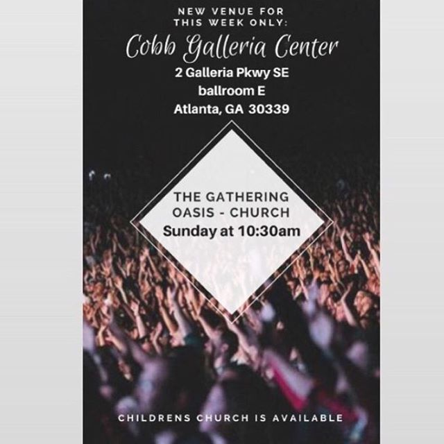 Hello Gatherers!  Join us for church this Sunday morning! For this Sunday ONLY we will be conducting service at The Cobb Galleria .  Address: Cobb Parkway,  2 Galleria Pkwy SE,  Atlanta, GA  30339.  Ballroom E.  Parking is FREE. Follow the Gathering Oasis signs once you arrive.  Children church will also be available. Service begins at 10:30 with prayer. Join us! #gathergrowgo #thegatheringoais