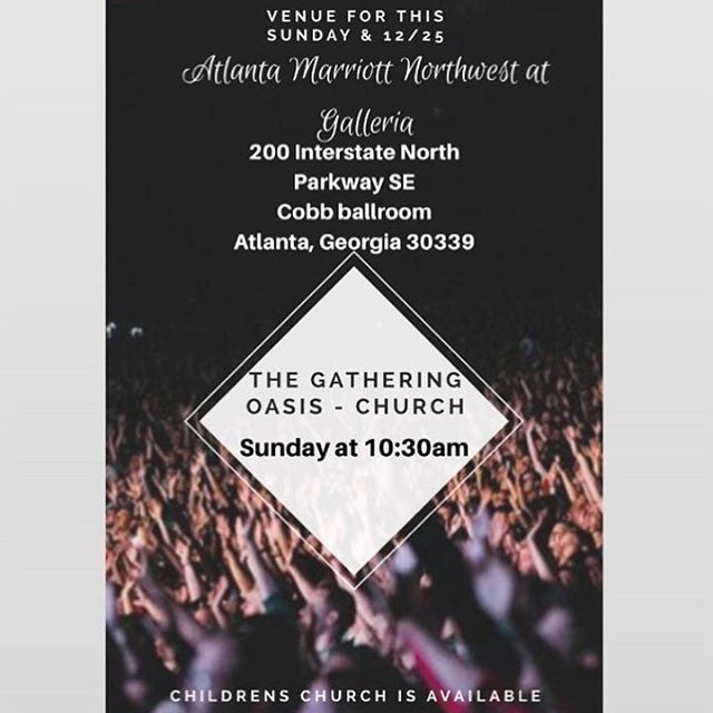 ・・・ Hello Gatherers!  Join us for church this Sunday morning! For service dates 12/18 & 12/25 we will be conducting service at The Atlanta Marriott Northwest at Galleria.  Address: 200 Interstate North Parkway SE Atlanta, GA  30339.  Follow the Gathering Oasis signs once you arrive.  Children church will also be available. Service begins at 10:30 with prayer. Join us! #gathergrowgo #thegatheringoais