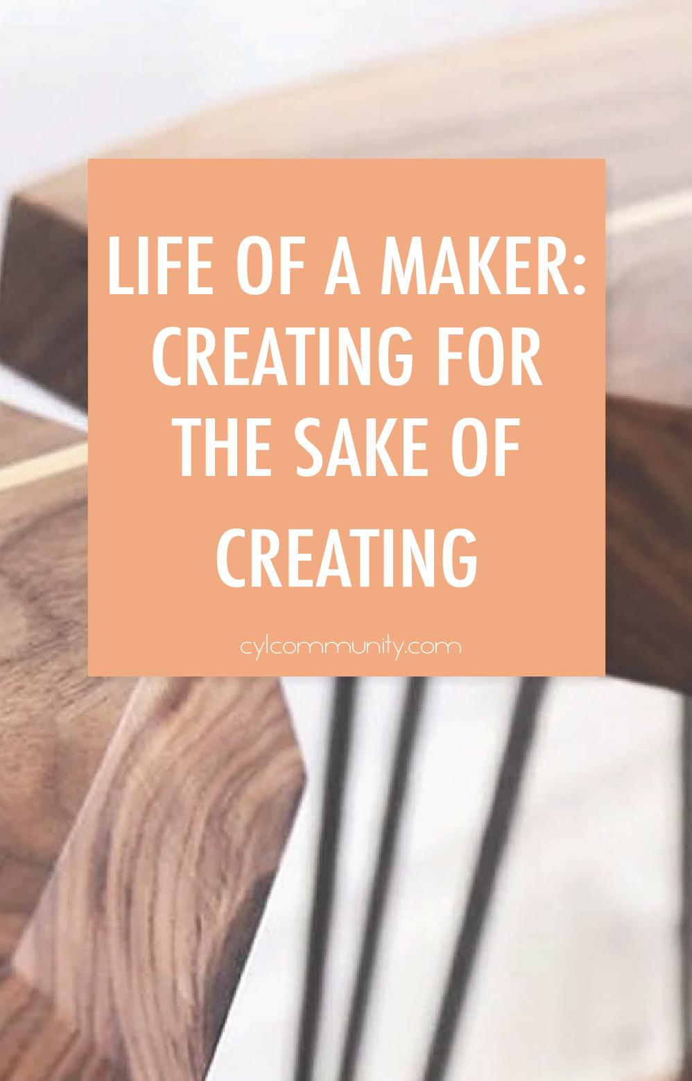 life_of_maker_creating_for_sake_creating