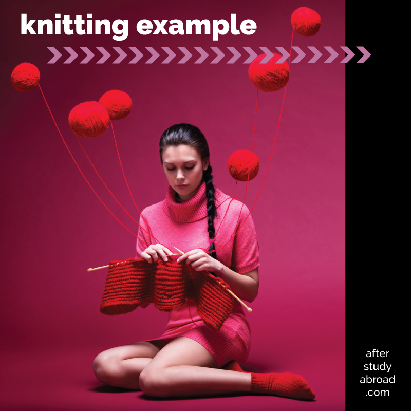 Study abroad hard skills are difficult to measure and quantify. So, here's a simple example of how you can talk about your hard skills before and after study abroad, using knitting. You can use this explanation whether you're a professional knitter or a hobbyist.