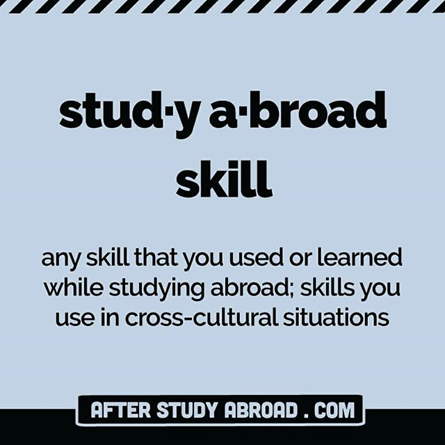 """Study abroad skills"" (for lack of a better name) are all of the skills you used, improved, or developed while you were studying abroad.  It's easy to think that these skills are *only* for when you live in another country, but that's not true. Being able to function and rock it in an intercultural space is a skill set you'll need literally where ever you end up.  Visit our site to learn more about what to do with all of your unique and incredible study abroad skills."