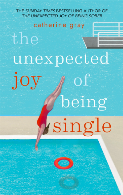 The Unexpected Joy of Being Single  by Catherine Gray, published by Aster, £9.99  www.octopusbooks.co.uk