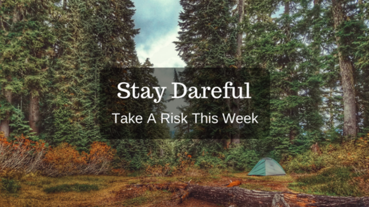 Stay Dareful. Take a risk this week.