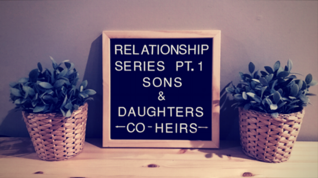 "Relationship Series Part 1 Sons and Daughters ""Co-Heirs"""