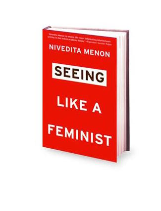 Seeing Like a Feminist by Nivedita Menon     For Nivedita Menon, feminism is not about a moment of final triumph over patriarchy but about the gradual transformation of the social field so decisively that old markers shift forever. From sexual harassment charges against international figures to the challenge that caste politics poses to feminism, from the ban on the veil in France to the attempt to impose skirts on international women badminton players, from queer politics to domestic servants' unions to the Pink Chaddi campaign, Menon deftly illustrates how feminism complicates the field irrevocably. Incisive, eclectic and politically engaged, Seeing like a Feminist is a bold and wide-ranging book that reorders contemporary society.