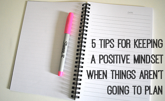 5 Tips for Keeping a Positive Mindset When Things Aren't Going to Plan by Dannielle Cresp on Creative Womens Circle