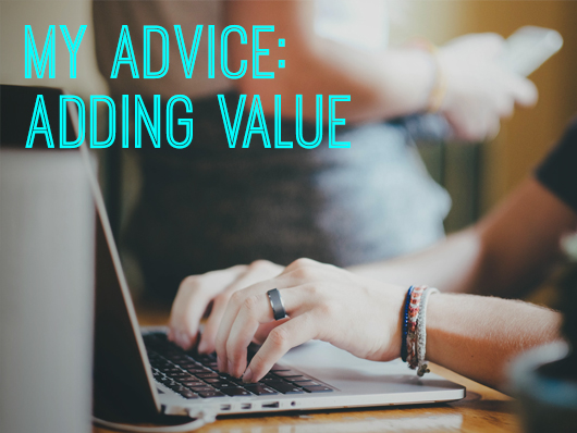 My Advice: Adding Value
