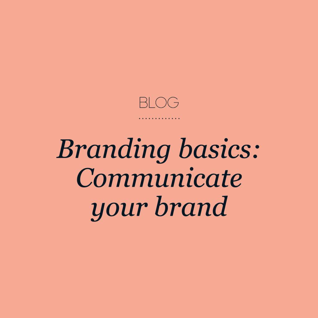 Branding basics- communicate your brand