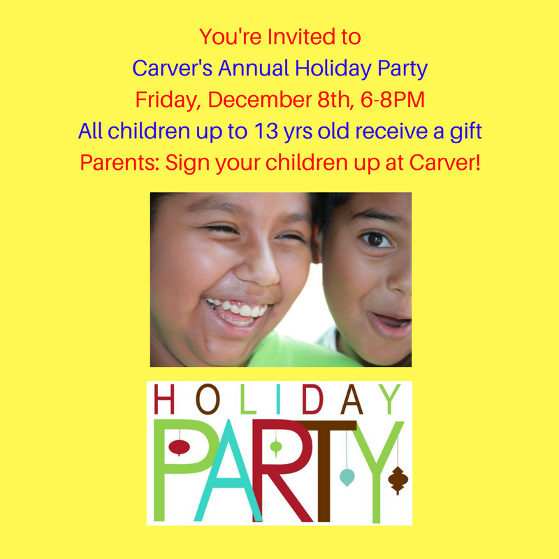 You're Invited to Carver's Annual Holiday PartyFriday, December 8th, 6-8PMEveryone ages 1 to 13 receives a giftParents_ Sign-up at Carver!.png