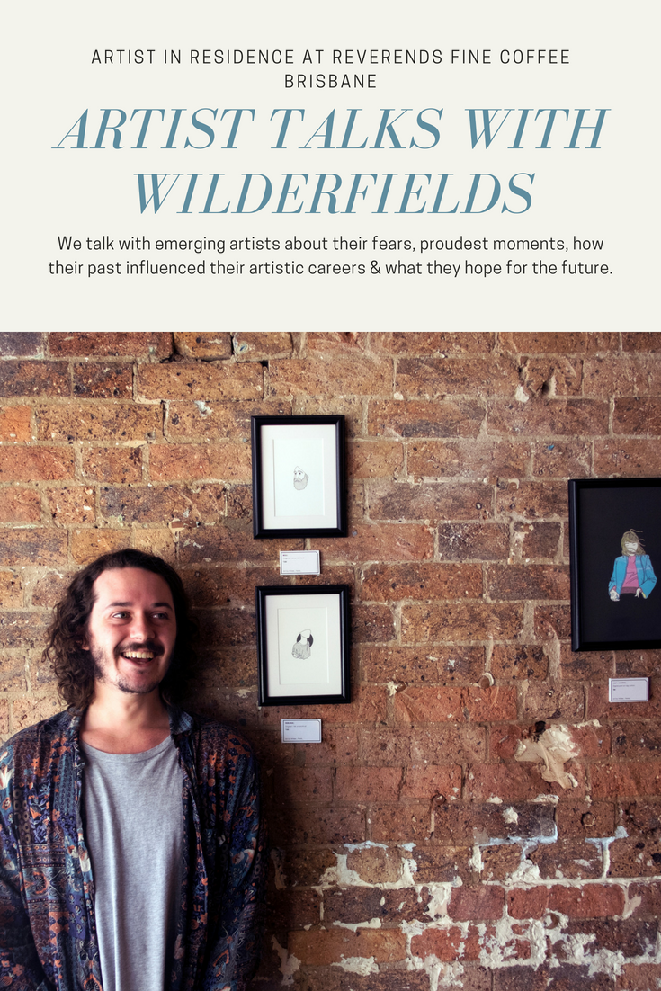 Artist in residence at Reverends fine coffee Brisbane. We talk with emerging artists about their fears, proudest moments, how their past influenced their artistic careers & what they hope for the future.