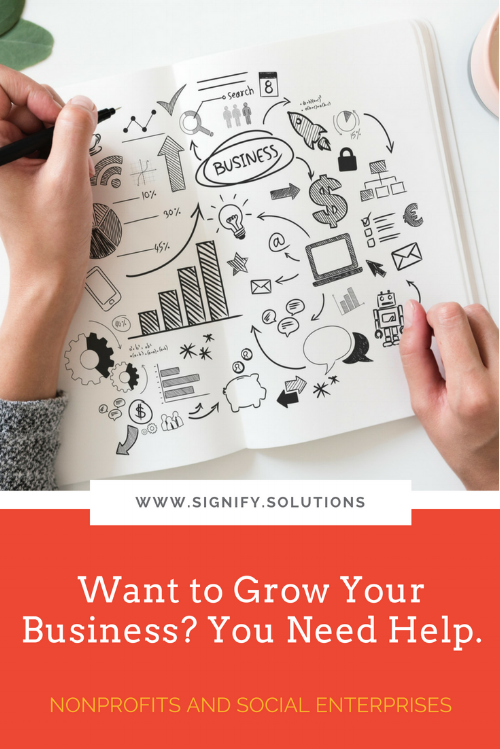Whether you're a  nonprofit  or a for-profit with a social mission, you want to increase your organization's capacity and influence because you're fighting for something. So, how do you grow your small business? There's one simple way that I recommend you start thinking about today: Get help. Yes, it may be simple, but I realize it's not easy.