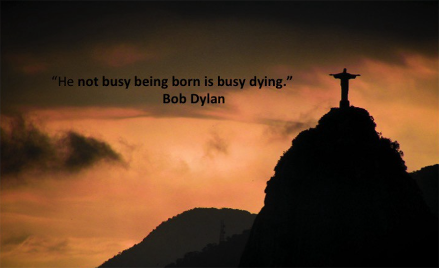 """He not busy being born is busy dying."" — Bob Dylan. Photo: Anthony Goto"