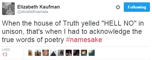 "Queen Elizabeth Kaufman later tweeted, ""When the house of Truth yelled, 'HELL NO' in unison, that's when I had to acknowledge the true words of poetry."""