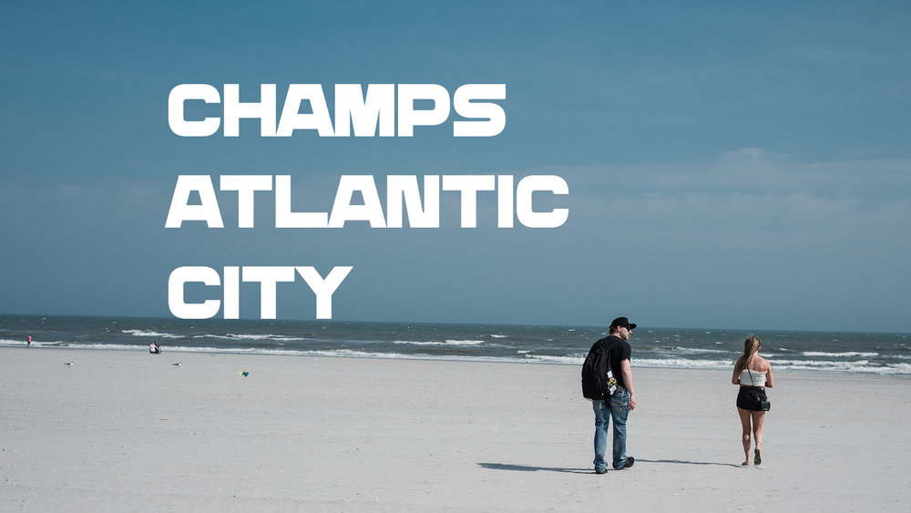 CHAMPS ALANTIC CITY 2018 WAS FUCKING LIT