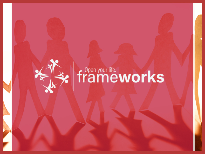 FRAMEWORKS   FrameWorks is our program that finds families for children waiting in the foster care system. We believe all children are adoptable and deserving of a permanent, loving and safe family. Our efforts include recruiting families to foster/adopt, helping families to navigate the certification process and providing support to kinship caregivers.   Learn More →