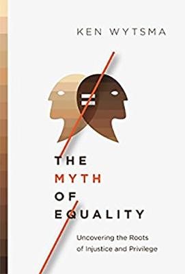 The Myth of EqualityAuthor:Ken Wytsma -