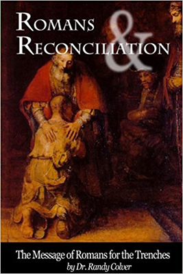 Romans & Reconciliation: The Message of Romans for the TrenchesAuthor: Dr Randy Colver -