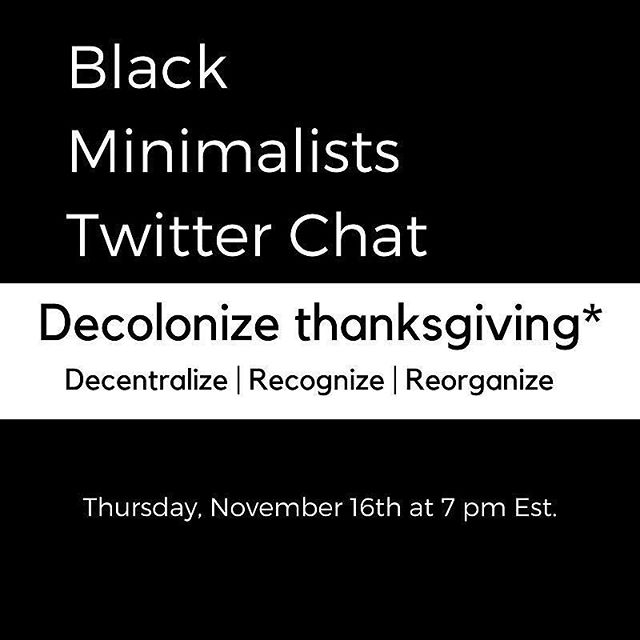 Join @blkminimalists for a Twitter chat! Do you celebrate thanksgiving? Why or why not? #BlackMinimalists #blkminchat