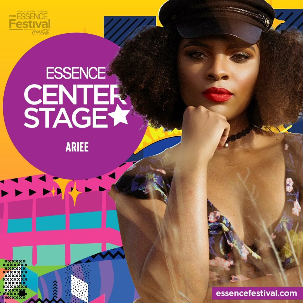 - ESSENCE 2018!ARIEE WILL BE PERFORMING LIVE AT ESSENCE FEST ON FRIDAY, JULY 6TH! CATCH HER CENTER STAGE AT THE CONVENTION CENTER FOR 3:10PM! Don't forget to pre register!ADMISSION IS FREE!