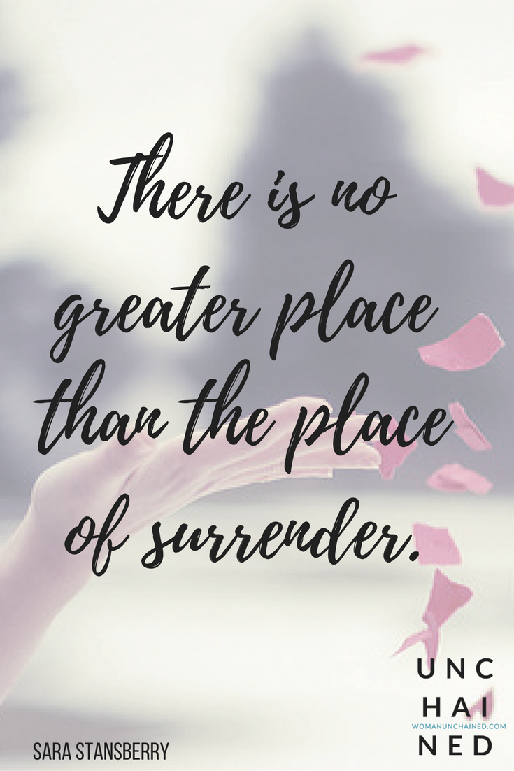 There is no greater place than the place of surrender.