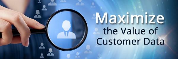 Maximize the Value of Customer Data