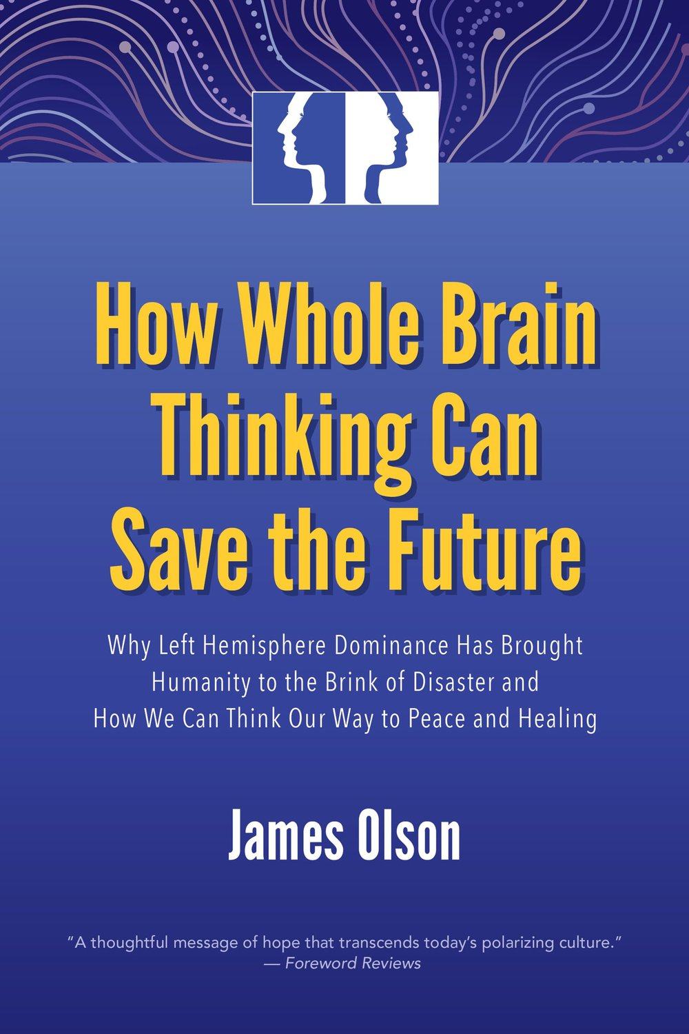 How Whole Brain Thinking Can Save The Future Cover Art- James Olson