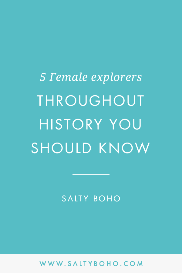 5 female explorers throughout history you should know |  Handmade Bohemian Beach Items from Sri Lanka | Salty Boho Boutique | www.saltyboho.com