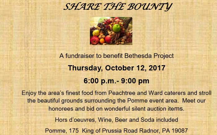 Join Bethesda Project's family of parish supporters at Share the Bounty--an auction and fundraiser to support the life-changing work of Bethesda Project!  On Thursday, October 12th, from 6:00 pm - 9:00 pm guests are invited to drink, dine and bid on the beautiful grounds at Pomme in Radnor. Call dibs on fantastic silent auction items with a chance to  begin early online bidding on October 2nd , and enter for your chance to win our 50/50 Raffle!   And don't miss the chance to celebrate our honorees--we will be presenting Ed Morris with our first annual Domenic Award, given to an individual who actively embraces the spirit of Bethesda Project. We will also be honoring Father Domenic Rossi himself with a Lifetime Inspirational Leadership Award.   It's an evening you won't want to miss!