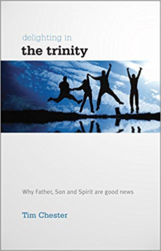 Spring 2018Delighting in the trinity by Tim Chester