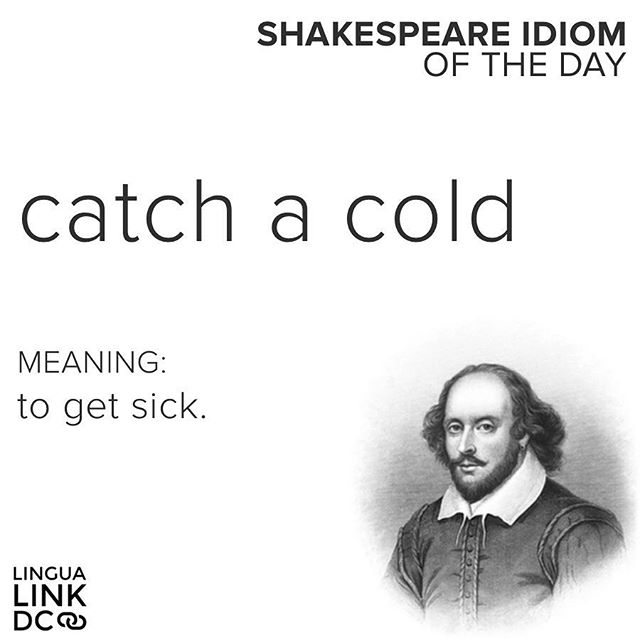 "Example: ""My co-worker came to the office while she was sick, and I caught her cold."" #acreativedc #englishindc #languagelearning #idioms #shakespeare"