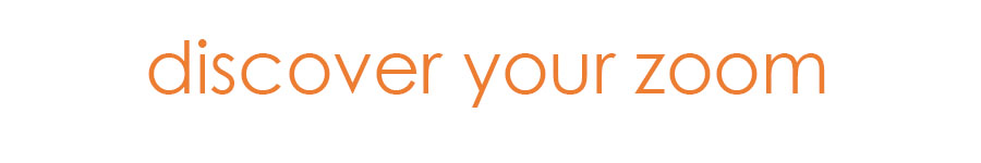 Text in orange that reads 'discover your zoom'.