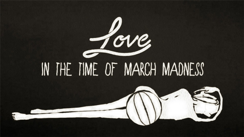 LOVE IN THE TIME OF MARCH MADNESS | Robertino Zambrano